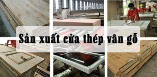 Sản xuất cửa thép vân gỗ như thế nào? Cần dùng công nghệ nào?